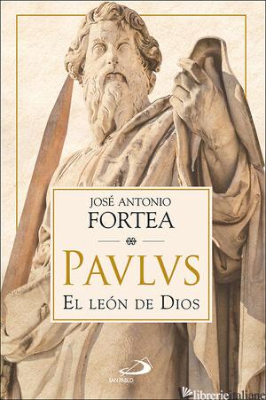 PAULUS - EL LEON DE DIOS - FORTEA JOSE ANTONIO