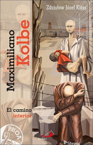 MAXIMILIANO KOLBE - EL CAMINO INTERIOR - KIJAS ZDZISLAW JOZEF