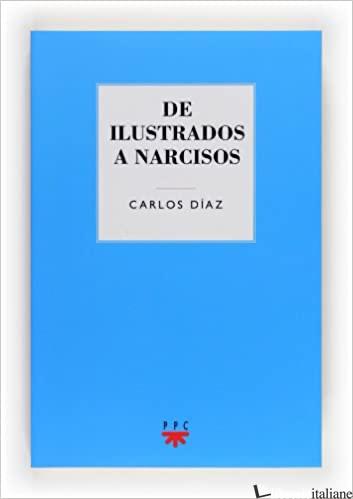 DE ILUSTRADOS A NARCISOS - DIAZ CARLO