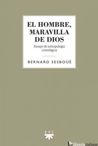 EL HOMBRE MARAVILLA DE DIOS - ENSAYO DE ANTROPOLOGIA CRISTOLOGICA - SESBOUE