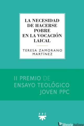 LA NECESIDAD DE HACERSE POBRE EN LA VOCACION LAICAL - ZAMORANO MARTINEZ TERESA