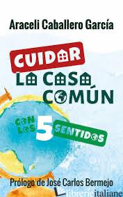 CUIDAR LA CASA COMUN CON LOS 5 SENTIDOS (ECOLOGIA) - CABALLERO GARCIA ARACELI
