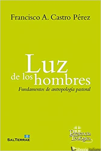 LUZ DE LOS HOMBRES - FUNDAMENTOS DE ANTROPOLOGIA PASTORAL - CASTRO PEREZ FRANCISCO A.
