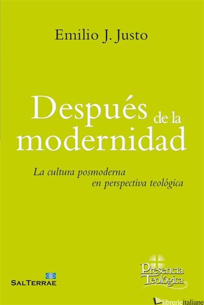 DESPUES DE LA MODERNIDAD - LA CULTURA POSMODERNA EN PERSPECTIVA TEOLOGICA - JUSTO J. EMILIO