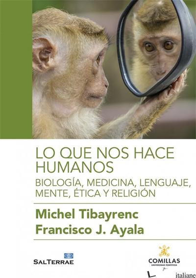 LO QUE NOS HACE HUMANOS-BIOLOGIA, MEDICINA, LENGUAJE, MENTE, ETICA Y RELIGION - TIBAYRENC MICHEL,  AYALA FRANCISCO J.