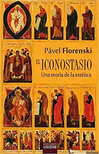 EL ICONOSTASIO - UNA TEORIA DE LA ESTETICA - FLORENSKI PAVEL