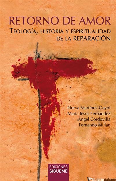 RETORNO DE AMOR - TEOLOGIA HISTORIA Y ESPIRITUALIDAD DE LA REPARACION - VV.AA.