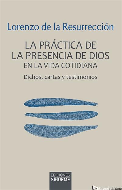 LA PRACTICA DE LA PRESENCIA DE DIOS EN LA VIDA COTIDIANA-DICHOS CARTAS Y TESTIMO - LORENZO DE LA RESURRECCION