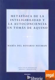 METAFISICA DE LA INTELIGIBILIDAD Y LA AUTOCONCIENCIA EN TOMAS DE AQUINO - NEUMAN MARIA DEL ROSARIO