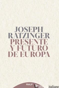 PRESENTE Y FUTURO DE EUROPA - RATZINGER JOSEPH
