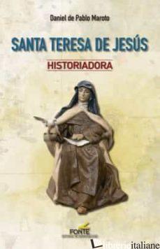 SANTA TERESA DE JESUS HISTORIADORA - DE PABLO MAROTO DANIEL