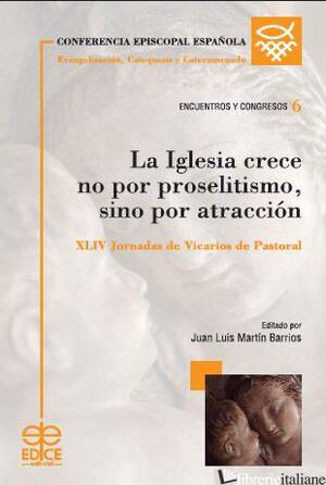 LA IGLESIA CRECE NO POR PROSELITISMO SINO POR ATRACCION XLIV JORNADAS DE - CONFERENCIA EPISCOPAL ESPANOLA