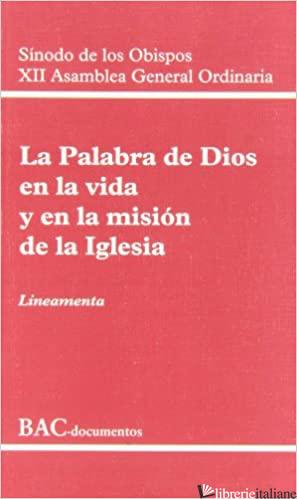 PALABRA DE DIOS EN LA VIDA Y EN LA MISION DE LA IGLESIA - SINODO DE LOS OBISPOS XII