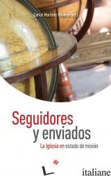 SEGUIDORES Y ENVIADOS - LA IGLESIA EN ESTADO DE MISION - MARTINEZ OLIVERAS CARLOS