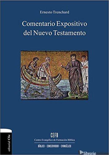 COMENTARIO EXPOSITIVO DEL NUEVO TESTAMENTO - TRENCHARD ERNESTO