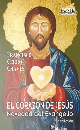 EL CORAZON DE JESUS - NOVEDAD DEL EVANGELIO - CERRO CHAVES FRANCISCO