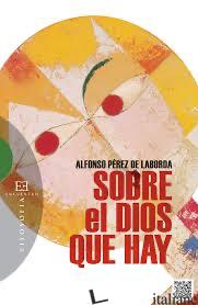SOBRE EL DIOS QUE HAY - PEREZ DE LABORDA ALFONSO
