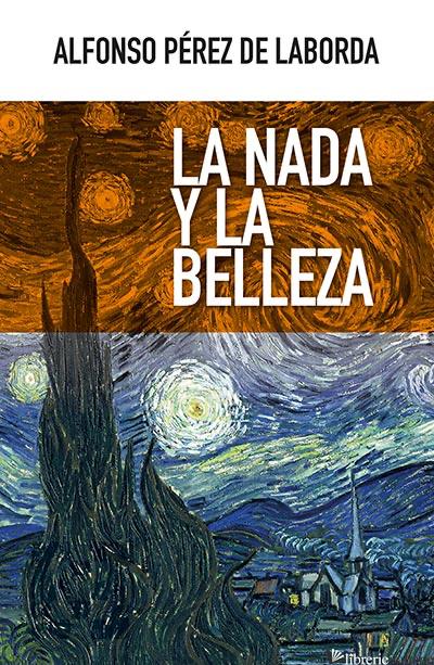 LA NADA Y LA BELLEZA - PEREZ DE LABORDA ALFONSO