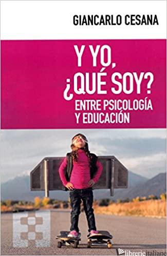 Y YO QUE SOY - ENTRE PSICOLOGIA Y EDUCACION - CESANA GIANCARLO