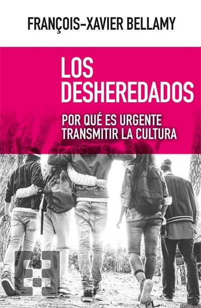 LOS DESHEREDADOS - POR QUE ES URGENTE TRASMITIR LA CULTURA - BELLAMY FRANCOIS-XAVIER