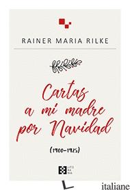 CARTAS A MI MADRE POR NAVIDAD (1900-1925) - RILKE RAINER MARIA