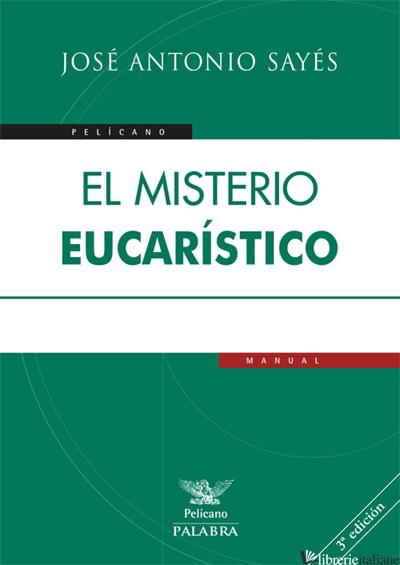 EL MISTERIO EUCARISTICO - SAYES JOSE' ANTONIO
