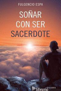 SONAR CON SER SACERDOTE - ESPA FULGENCIO