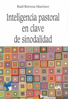 INTELIGENCIA PASTORAL EN CLAVE DE SINODALIDAD - BERZOSA MARTINEZ RAUL