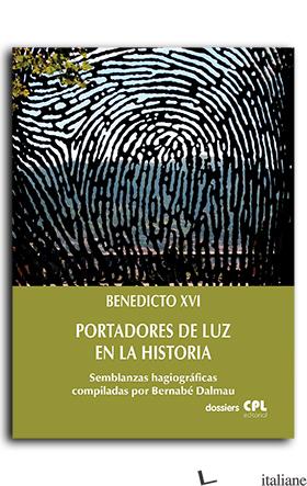PORTADORES DE LUZ EN LA HISTORIA - BENEDICTO XVI; BENEDETTO XVI
