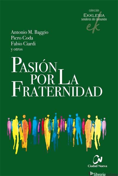 PASION POR LA FRATERNIDAD (DIALOGO INTERRELIGIOSO) - BAGGIO A.M., CODA P., CIARDI F.