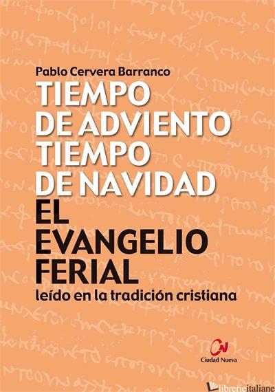 EL EVANGELIO FERIAL LEIDO EN LA TRADICION CRISTIANA -TIEMPO DE ADVIENTO,NAVIDAD - CERVERA BARRANCO PABLO