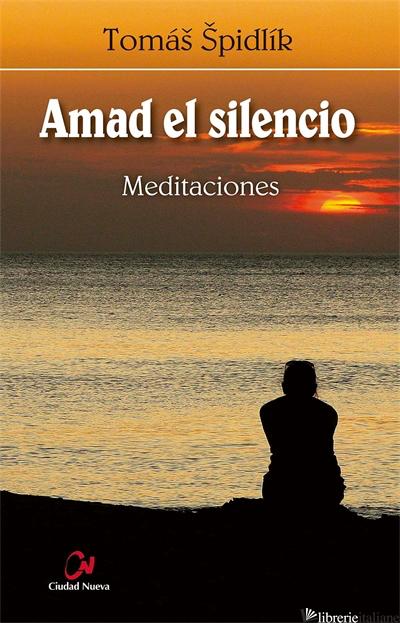AMAD EL SILENCIO - MEDITACIONES - SPIDLIK TOMAS