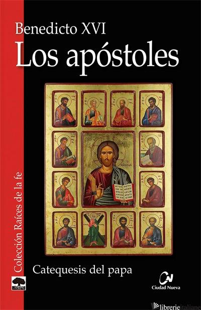 LOS APOSTOLES - CATEQUESIS DEL PAPA - BENEDICTO XVI; BENEDETTO XVI