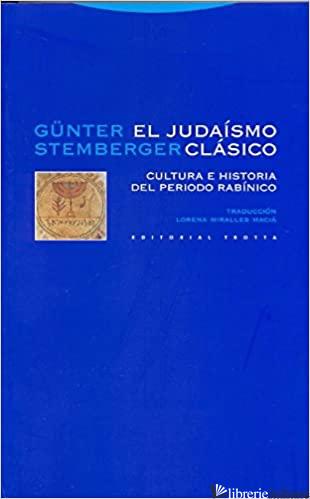JUDAIMSO CLASICO - CULTURA HISTORIA DEL PERIODO RABINICO - STEMBERGER GUNTER