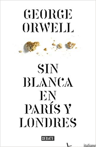 SIN BLANCA EN PARIS Y LONDRES - ORWELL GEORGE