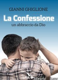 CONFESSIONE. UN ABBRACCIO DA DIO (LA) - GHIGLIONE GIANNI