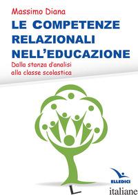 COMPETENZE RELAZIONALI NELL'EDUCAZIONE (LE) - DIANA MASSIMO