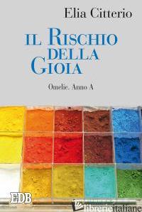 RISCHIO DELLA GIOIA. OMELIE. ANNO A (IL) - CITTERIO ELIA