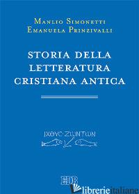 STORIA DELLA LETTERATURA CRISTIANA ANTICA - SIMONETTI MANLIO; PRINZIVALLI EMANUELA