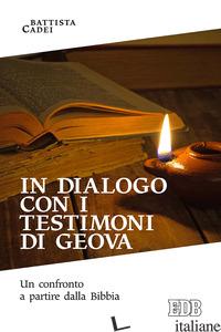 IN DIALOGO CON I TESTIMONI DI GEOVA. UN CONFRONTO A PARTIRE DALLA BIBBIA - CADEI BATTISTA