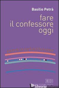 FARE IL CONFESSORE OGGI - PETRA' BASILIO