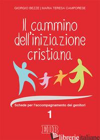 CAMMINO DELL'INIZIAZIONE CRISTIANA (IL). VOL. 1: SCHEDE PER L'ACCOMPAGNAMENTO DE - BEZZE GIORGIO; CAMPORESE MARIA TERESA; BONI E. (CUR.)