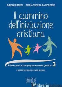 CAMMINO DELL'INIZIAZIONE CRISTIANA (IL). VOL. 3: SCHEDE PER L'ACCOMPAGNAMENTO DE - BEZZE GIORGIO; CAMPORESE MARIA TERESA; BONI E. (CUR.)