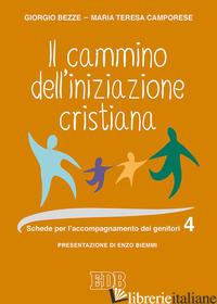 CAMMINO DELL'INIZIAZIONE CRISTIANA (IL). VOL. 4: SCHEDE PER L'ACCOMPAGNAMENTO DE - BEZZE GIORGIO; CAMPORESE MARIA TERESA; BONI E. (CUR.)