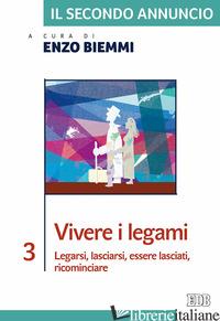 SECONDO ANNUNCIO (IL). VOL. 3: VIVERE I LEGAMI. LEGARSI, LASCIARSI, ESSERE LASCI - BIEMMI E. (CUR.)