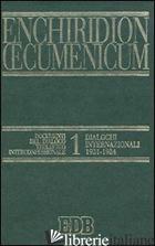 ENCHIRIDION OECUMENICUM. VOL. 1: DOCUMENTI DEL DIALOGO TEOLOGICO INTERCONFESSION - CERETI G. (CUR.); VOICU S. J. (CUR.)