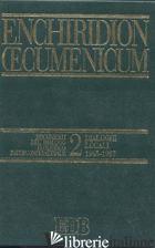 ENCHIRIDION OECUMENICUM. VOL. 2: DOCUMENTI DEL DIALOGO TEOLOGICO INTERCONFESSION - CERETI G. (CUR.); VOICU S. J. (CUR.)
