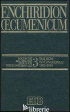 ENCHIRIDION OECUMENICUM. VOL. 3: DOCUMENTI DEL DIALOGO TEOLOGICO INTERCONFESSION - CERETI G. (CUR.); PUGLISI J. F. (CUR.)
