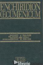 ENCHIRIDION OECUMENICUM. VOL. 4: DOCUMENTI DEL DIALOGO TEOLOGICO INTERCONFESSION - CERETI G. (CUR.); PUGLISI J. F. (CUR.)