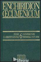 ENCHIRIDION OECUMENICUM. VOL. 6: FEDE E COSTITUZIONE. CONFERENZE MONDIALI 1927-1 - ROSSO S. (CUR.); TURCO E. (CUR.)